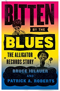 Bitten by the Blues: The Alligator Records Story (Chicago Visions and Revisions)