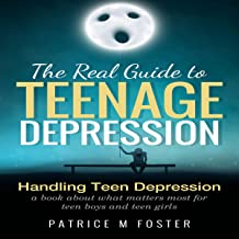 The Real Guide to Teenage Depression: Handling Teen Depression