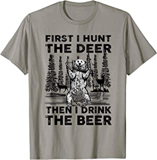 First I Hunt The Deer Then I Drink The Beer Gift T-Shirt