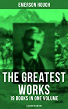 The Greatest Works of Emerson Hough – 19 Books in One Volume (Illustrated Edition): Complete Young Alaskans Series, The Mi...