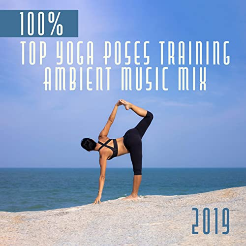 100% Top Yoga Poses Training Ambient Music Mix 2019 by Yoga ...