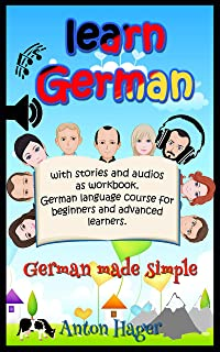 Learn German with stories and audios as workbook. German language course for beginners and advanced learners.: German made simple. (Sprauch Book 1)