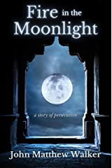 Fire in the Moonlight: a story of persecution Kindle Edition