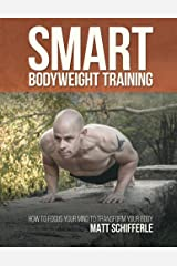 Smart Bodyweight Training: How to Focus Your Mind to Transform Your Body Kindle Edition
