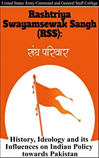 Rashtriya Swayamsewak Sangh (RSS): History, Ideology and its Influences on Indian Policy towards Pakistan