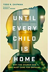 Until Every Child Is Home: Why the Church Can and Must Care for Orphans Kindle Edition