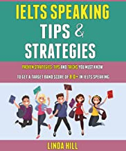 Ielts Speaking Tips And Strategies: Proven Strategies, Tips And Tricks You Must Know To Get A Target Band Score Of 8.0+ In...