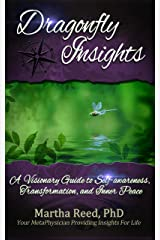 Dragonfly Insights: A Visionary Guide to Self-awareness, Transformation, and Inner Peace Kindle Edition