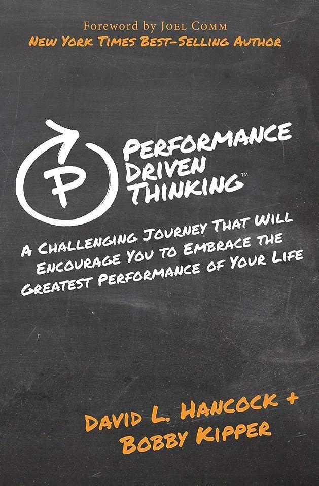 弁護人オーガニック音楽Performance Driven Thinking: A Challenging Journey That Will Encourage You to Embrace the Greatest Performance of Your Life (English Edition)