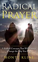 Radical Prayer: 9 Biblical Concepts That Will Forever Change the Way You Pray