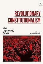 Revolutionary Constitutionalism: Law, Legitimacy, Power (English Edition)