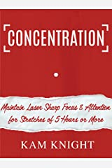 Concentration: Maintain Laser Sharp Focus and Attention for Stretches of 5 Hours or More (Mental Performance) Kindle Edition