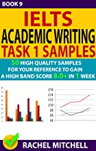 Ielts Academic Writing Task 1 Samples : 50 High Quality Samples for Your Reference to Gain a High Band Score 8.0+ In 1 Week (Book 9)