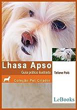 Lhasa apso: Guia prático ilustrado (Coleção Pet Criador) (Portuguese Edition)