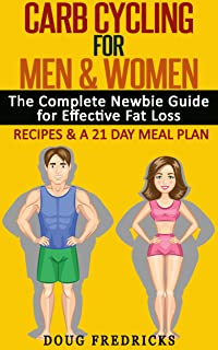 Carb Cycling: for Men & Women: The Complete Newbie Guide for Effective Fat Loss - Including Recipes & Meal Plan