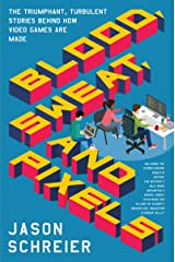 Blood, Sweat, and Pixels: The Triumphant, Turbulent Stories Behind How Video Games Are Made (English Edition) Format Kindle
