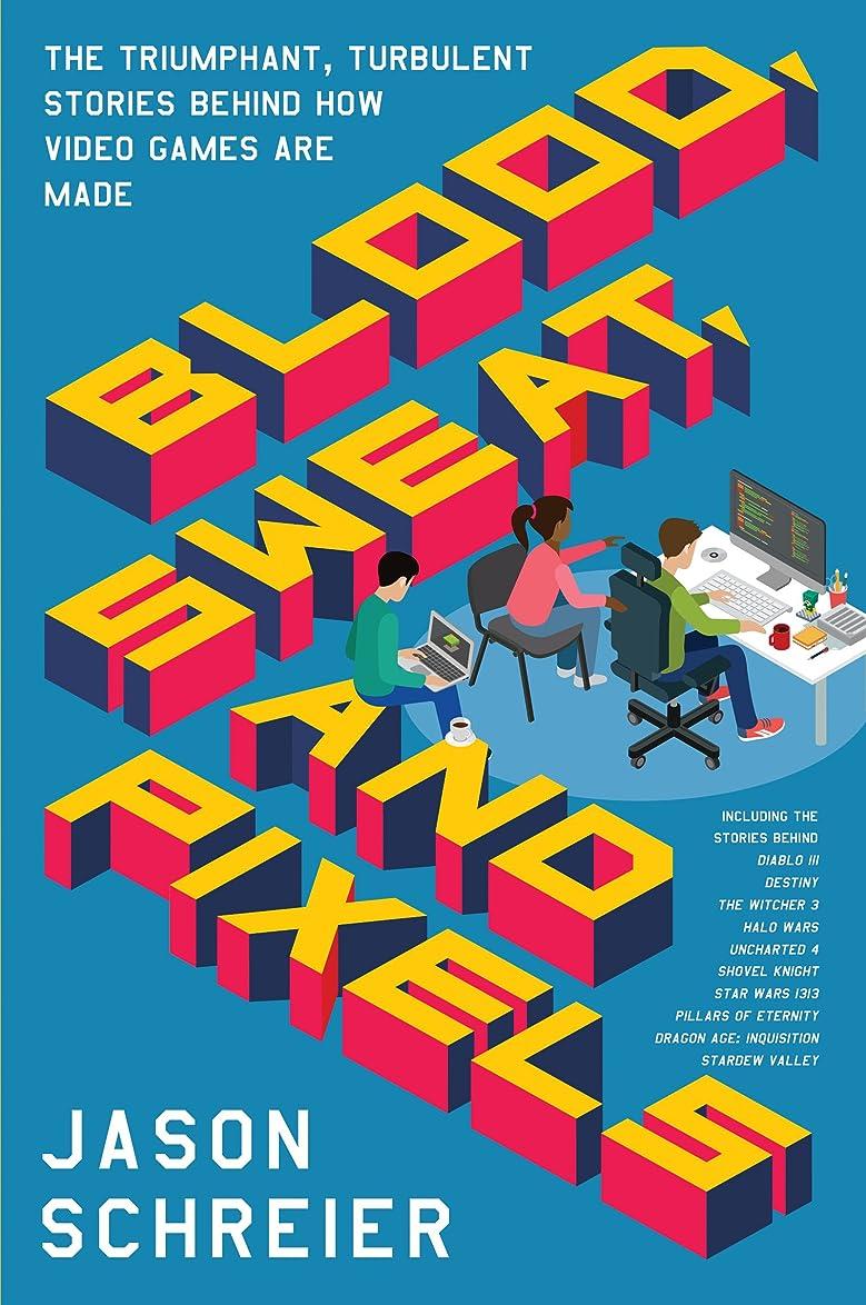 容疑者焦げカリキュラムBlood, Sweat, and Pixels: The Triumphant, Turbulent Stories Behind How Video Games Are Made (English Edition)