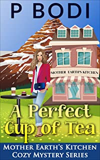 A Perfect Cup Of Tea: Mother Earth's Kitchen Cozy Mystery Series