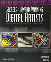 Secrets of Award-Winning Digital Artists: Creative Techniques and Insights for Photoshop?, Painter and More