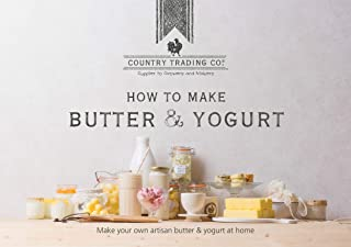 The Butter and Yogurt Making Book: Easy DIY Cookbook for Churning Homemade Dairy - Includes Review of Equipment, Churns and Makers - Plus Bonus Recipes to Make Ghee, Labneh, Greek and Probiotic Yogurt