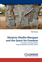 Marjorie Oludhe Macgoye and the Quest for Freedom: A study of coming to Birth, Song of Nyarloka and other Poems