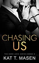 Chasing Us: A Second Chance Love Triangle (Dark Love Series Book 2)