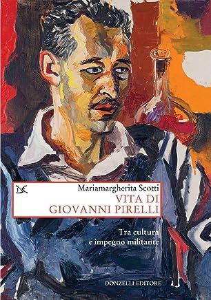 Vita di Giovanni Pirelli: Tra cultura e impegno militante