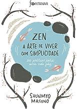 Zen – A arte de viver com simplicidade: 100 práticas para uma vida feliz (Portuguese Edition)