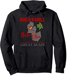 Make Ohio Great Again - Build a Wall - State Gift Hoodie Pullover Hoodie