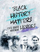 Black History Matters: Civil Rights Movement Heroes