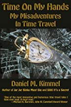 Time On My Hands: My Misadventures In Time Travel
