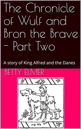 The Chronicle of Wulf and Bron the Brave - Part Two: A story of King Alfred and the Danes (English Edition)