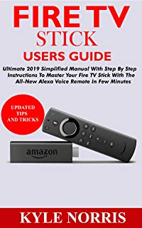 FIRE TV STICK USERS GUIDE: Ultimate 2019 Simplified Manual With Step By Step Instructions To Master Your Fire TV Stick Wit...