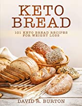 Keto Bread: 101 Easy And Delicious Low Carb Keto Bread Recipes For Weight Loss