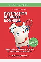Destination Business Bonheur: Voyage vers + de joie, + de sérénité et + de revenus au quotidien. (Destination Business Bonheur Tome t. 1) Format Kindle