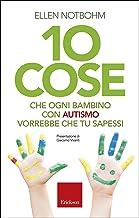 10 cose che ogni bambino con autismo vorrebbe che tu sapessi (Italian Edition)