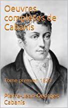 Oeuvres complètes de Cabanis: Tome premier: 1823 (French Edition)