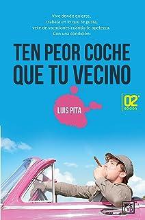 Ten Peor Coche Que Tu Vecino / Have a Worst Car Then Your Neighbor: Vive Donde Quieras, Trabaja En Lo Que Te Gusta, Vete D...
