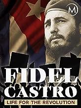 Fidel Castro: Life for the Revolution