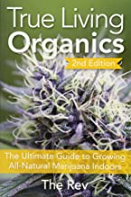 True Living Organics: The Ultimate Guide to Growing All-Natural Marijuana Indoors PDF