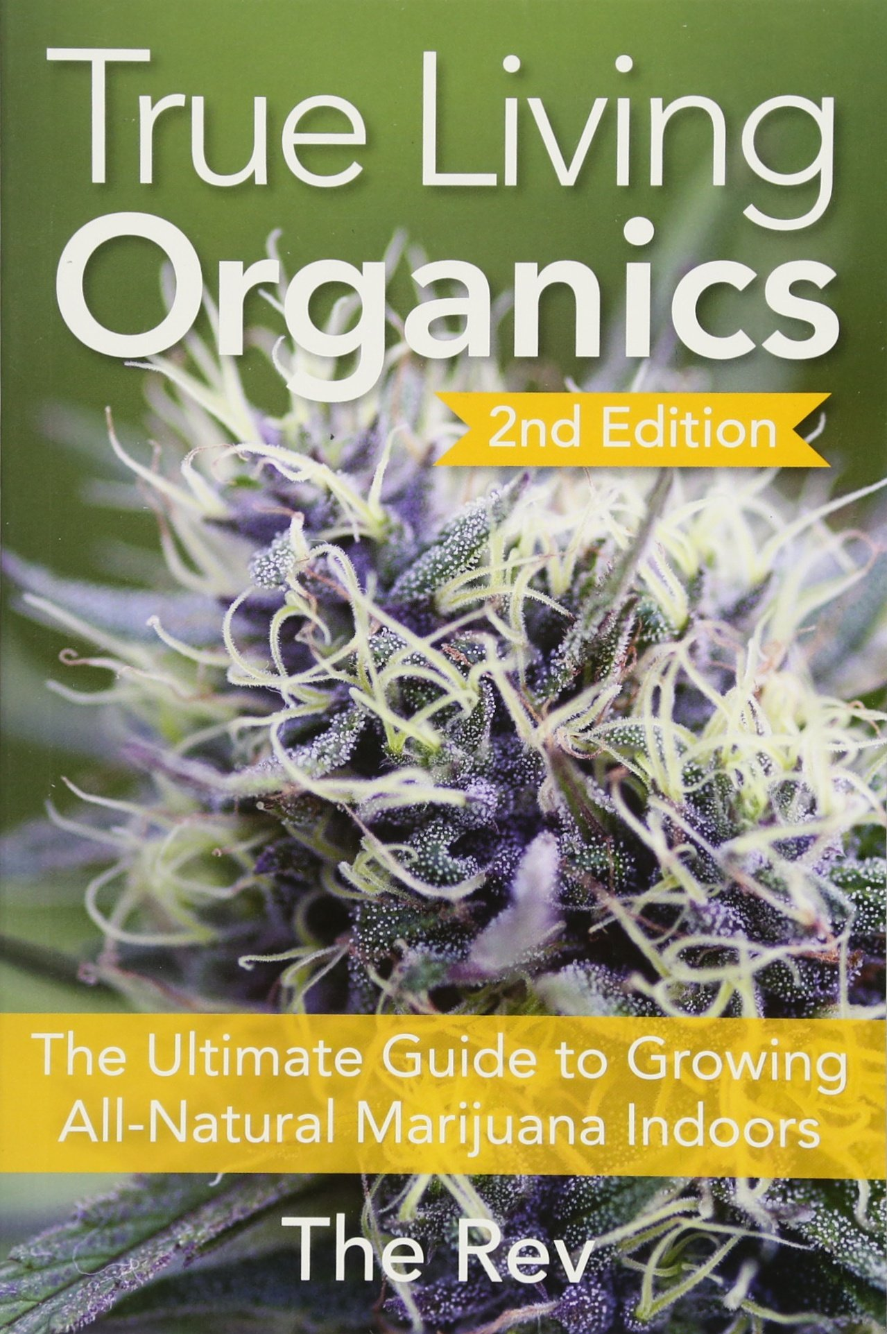 Image OfTrue Living Organics: The Ultimate Guide To Growing All-Natural Marijuana Indoors