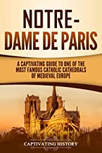 Notre-Dame de Paris: A Captivating Guide to One of the Most Famous Catholic Cathedrals of Medieval Europe