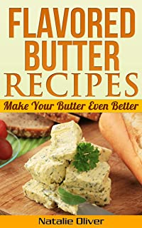 Flavored Butter Recipes: Make Your Butter Even Better