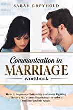 Communication in Marriage workbook: How to improve the relationship and avoid fighting. This is a self counseling therapy to satisfy both her and his needs (English Edition)