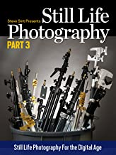 Still Life Photography Part 3: Still Life Photgraphy for the Digital Age