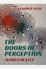 The Doors of Perception (Classics To Go) (English Edition) eBook Kindle