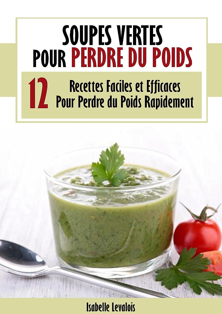 Soupes Vertes Pour Perdre du Poids : 12 Recettes Faciles et Efficaces pour Perdre du Poids Rapidement (French Edition)