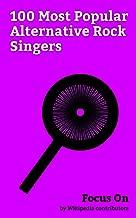 Focus On: 100 Most Popular Alternative Rock Singers: Chris Cornell, Kurt Cobain, Avril Lavigne, Jared Leto, River Phoenix, Damon Albarn, Dave Grohl, Eddie Vedder, Chris Martin, Layne Staley, etc.