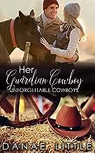 Her Guardian Cowboy: A Clean & Wholesome Cowboy Romance (Unforgettable Cowboys Book 6)