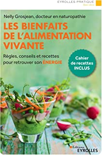 Les bienfaits de l'alimentation vivante: Règles, conseils et recettes pour retrouver son énergie (Eyrolles Pratique) (French Edition)